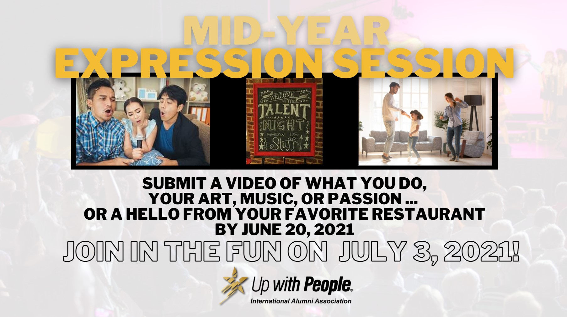 Mid Year Expression Session Submit a video of what you do, your art, music or passion... or a hello from your favorite restaurant by June 20, 2021. Join the fun on July 3, 2021